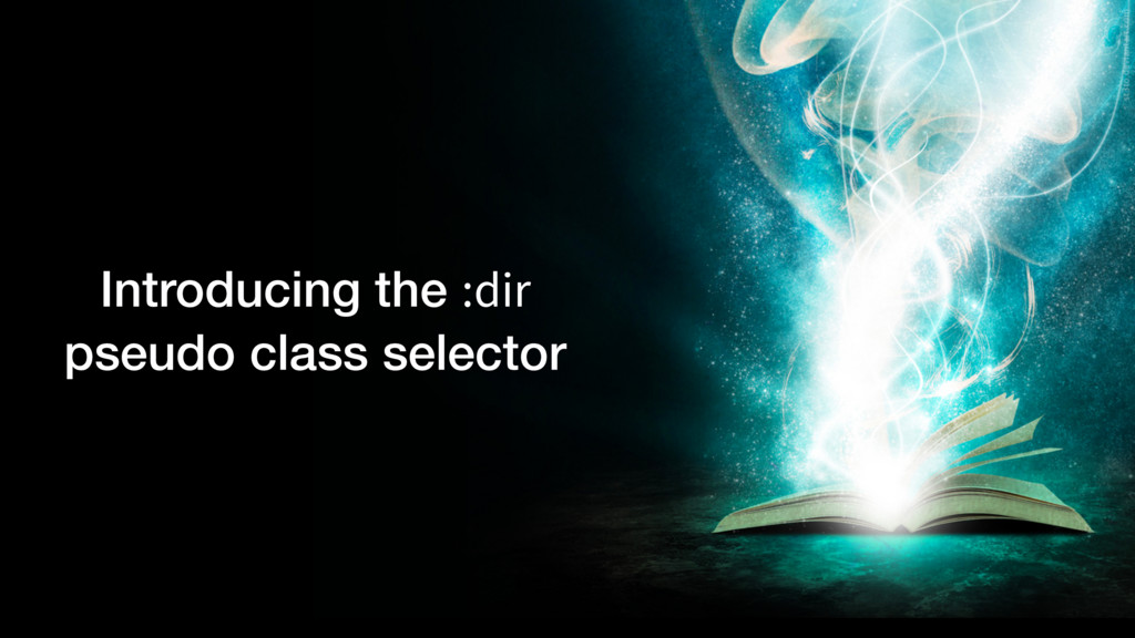 Introducing the :dir pseudo class selector