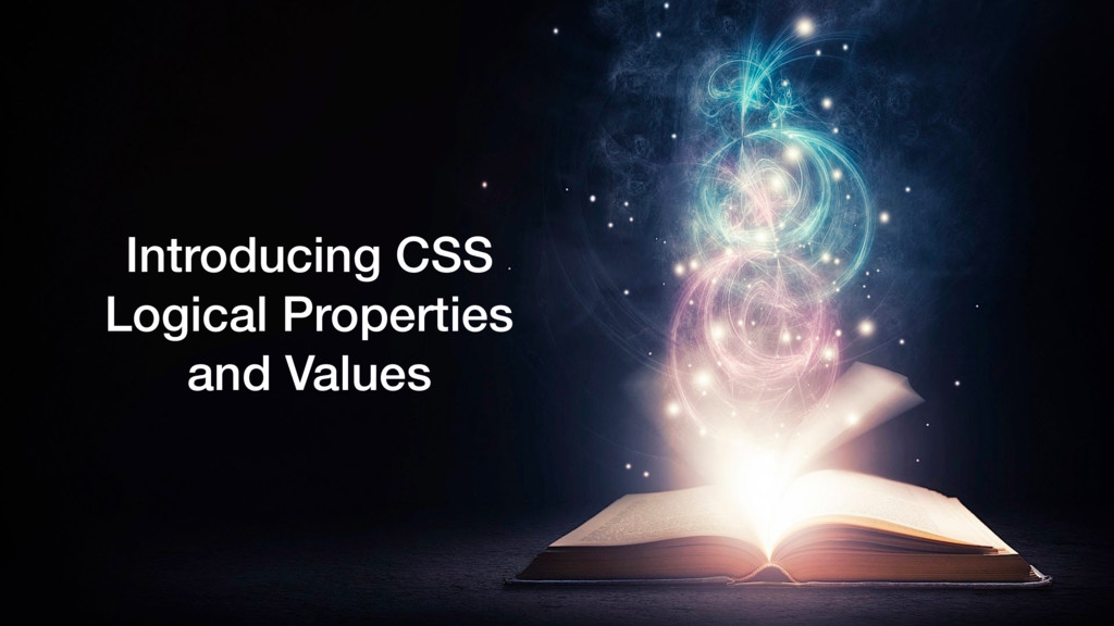 Introducing CSS Logical Properties and Values