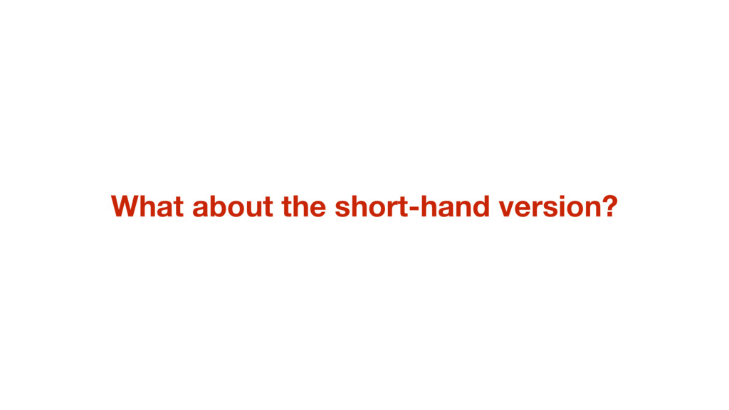 What about the short-hand version?