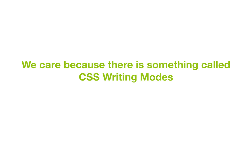 We care because there is something called CSS W...