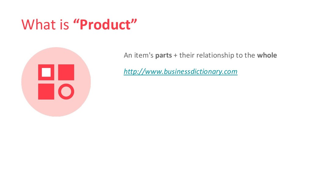"""What is """"Product"""" An item's parts + their relat..."""