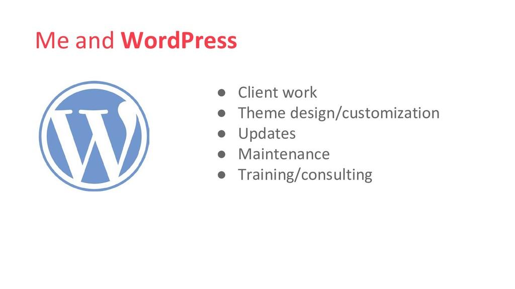 Me and WordPress ● Client work ● Theme design/c...
