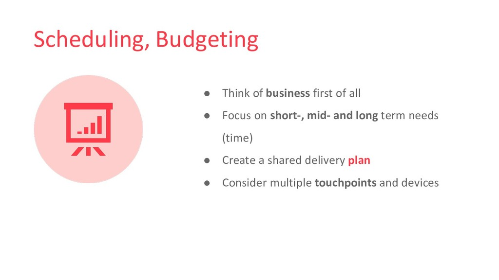 Scheduling, Budgeting ● Think of business first...