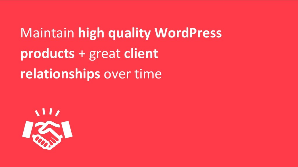 Maintain high quality WordPress products + grea...