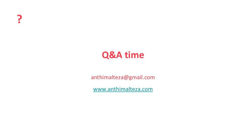 Q&A time ? anthimalteza@gmail.com www.anthimalt...