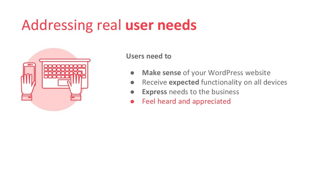 Addressing real user needs Users need to ● Make...