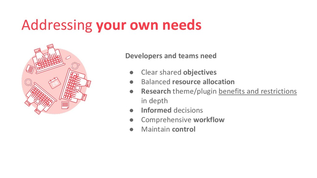 Addressing your own needs Developers and teams ...