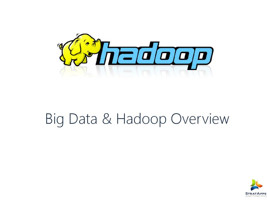Big Data & Hadoop Overview