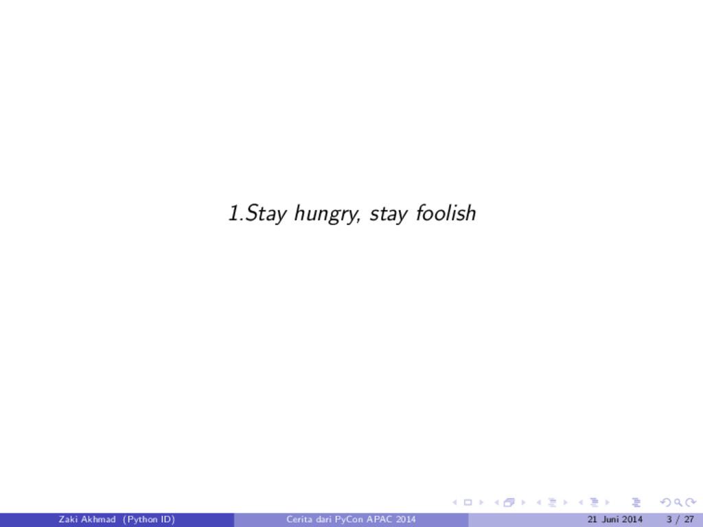 1.Stay hungry, stay foolish Zaki Akhmad (Python...