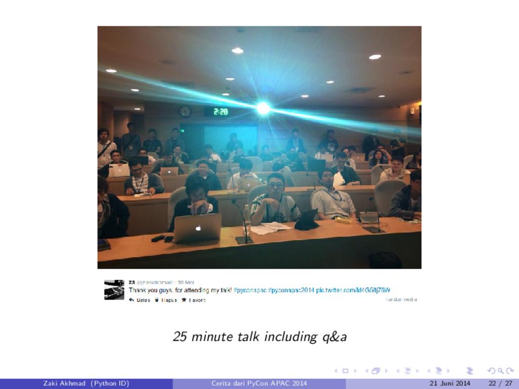 25 minute talk including q&a Zaki Akhmad (Pytho...