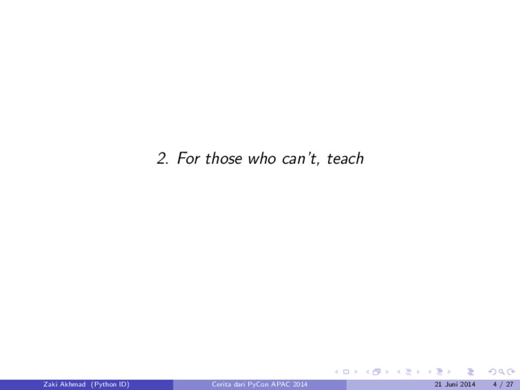 2. For those who can't, teach Zaki Akhmad (Pyth...