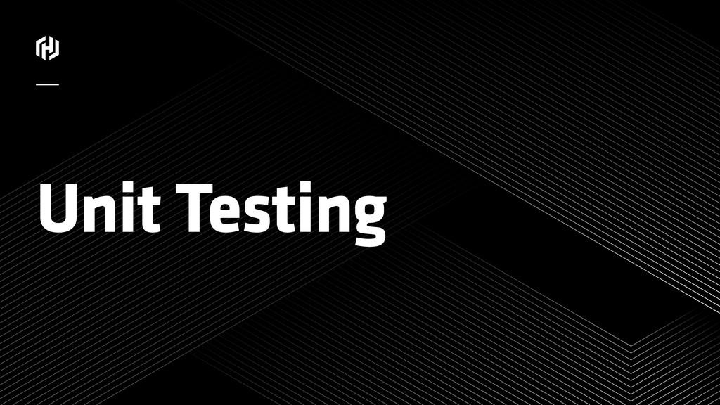 ⁄ Unit Testing