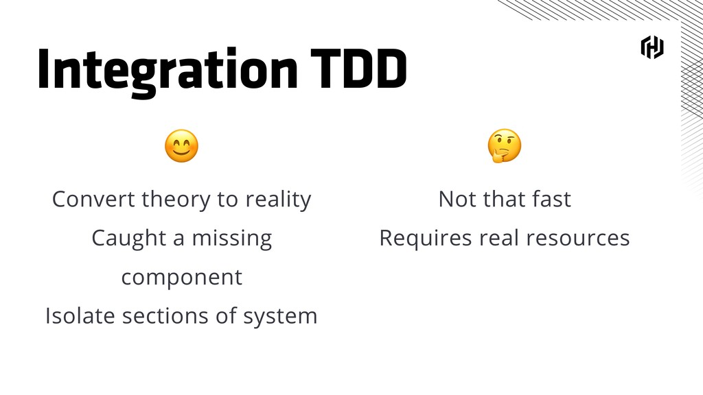 Integration TDD  Not that fast Requires real re...