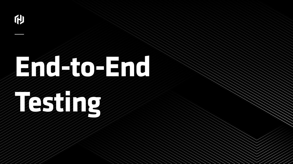 ⁄ End-to-End Testing