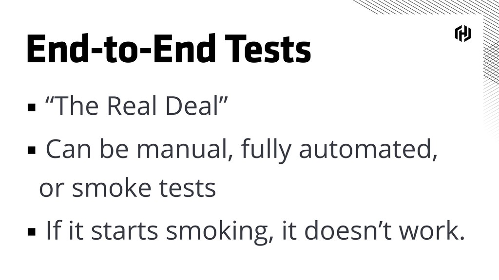 """End-to-End Tests ▪ """"The Real Deal"""" ▪ Can be man..."""