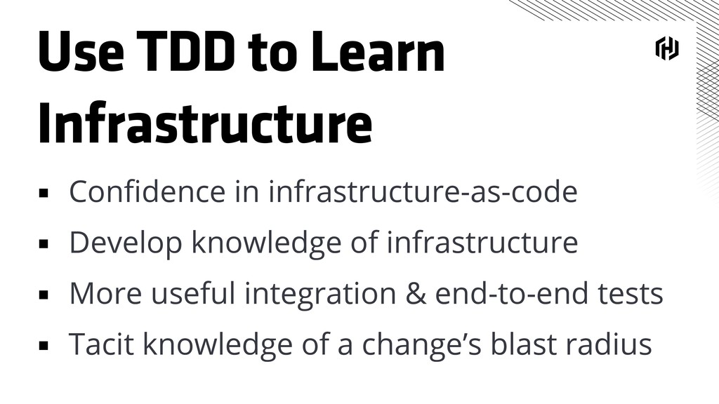 Use TDD to Learn Infrastructure ▪ Confidence in ...