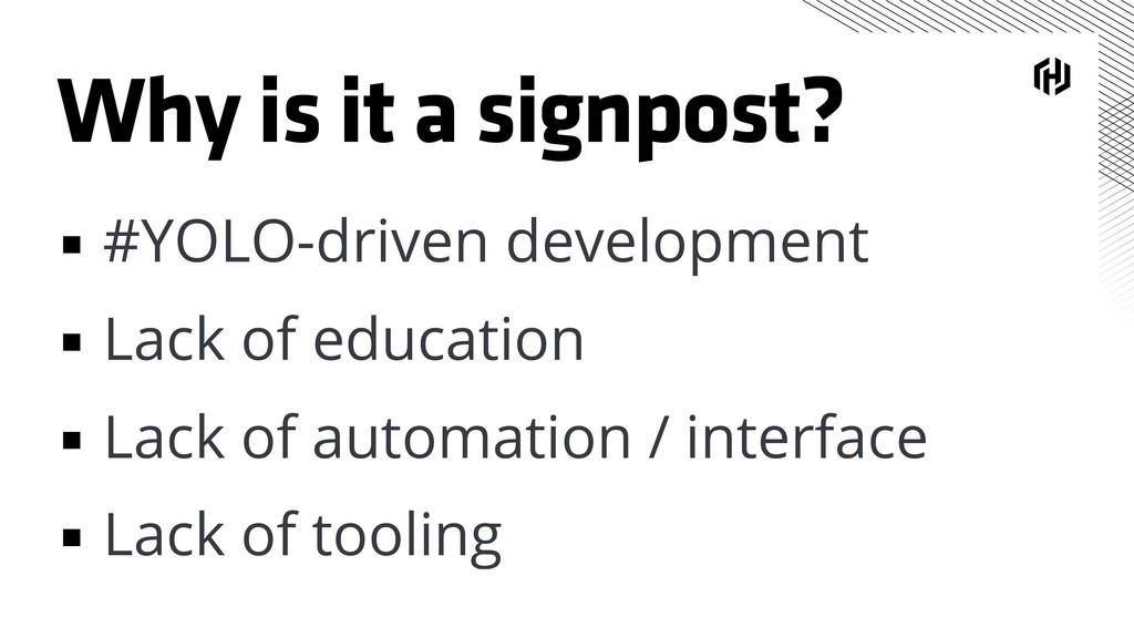 Why is it a signpost? ▪ #YOLO-driven developmen...