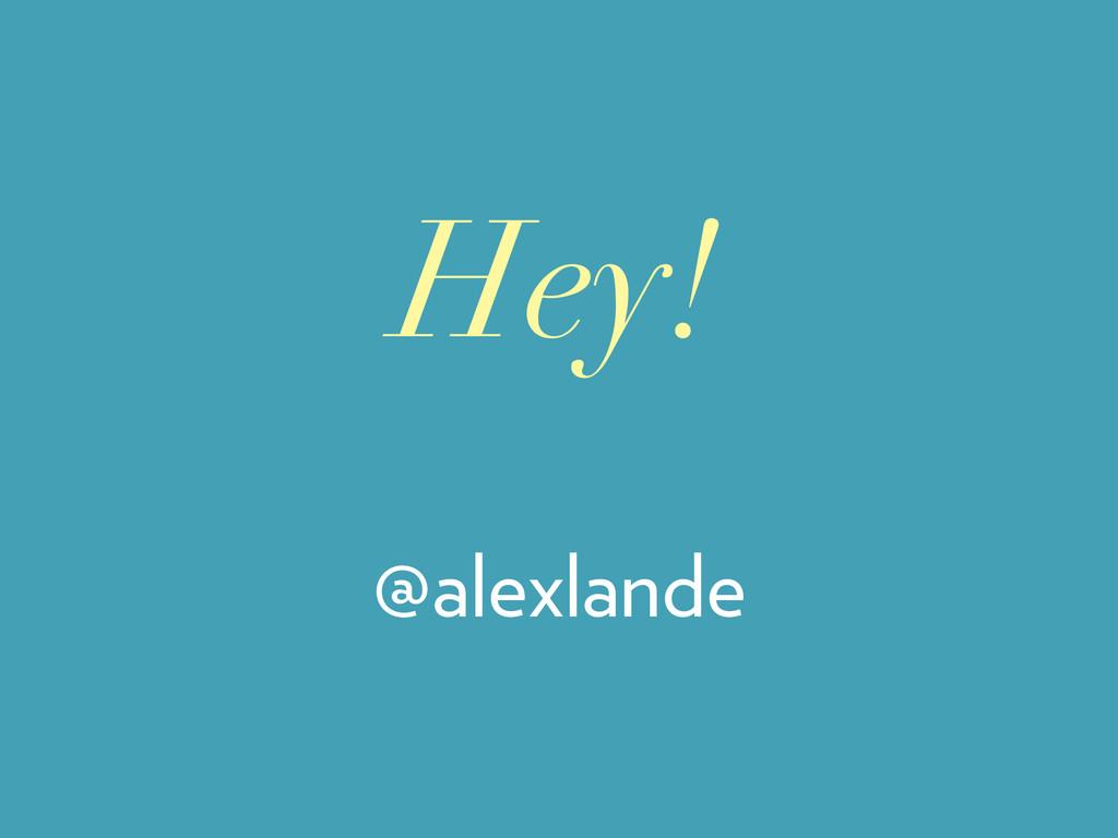 Hey! @alexlande