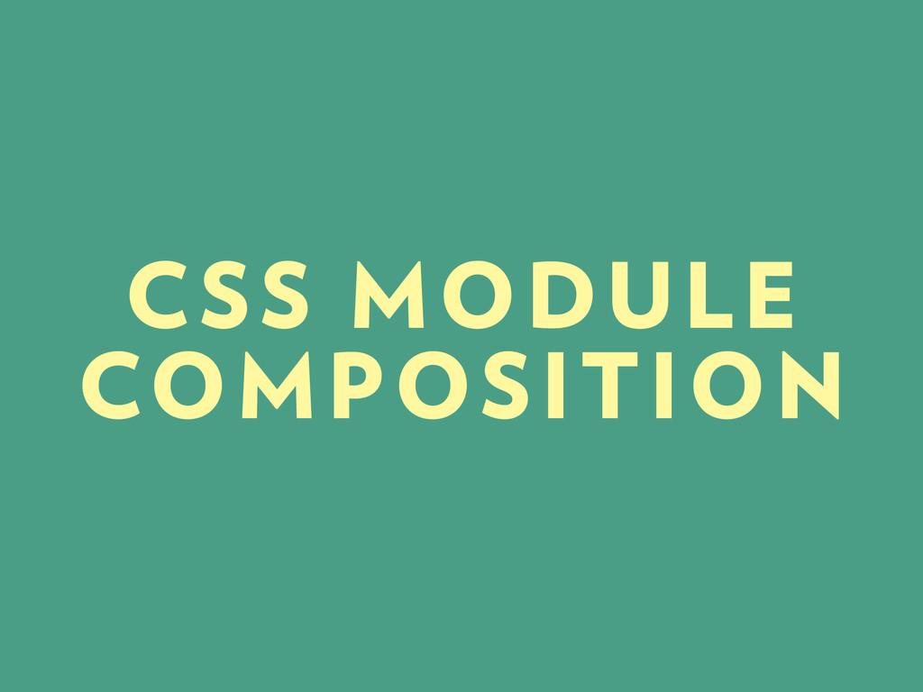 CSS MODULE COMPOSITION