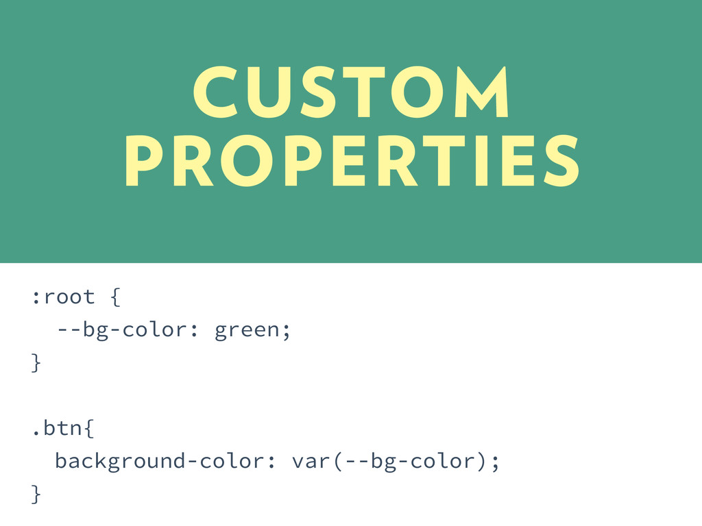 CUSTOM PROPERTIES :root { --bg-color: green; } ...