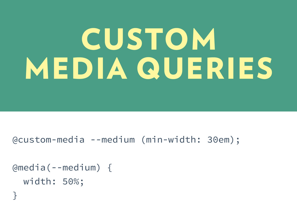 @custom-media --medium (min-width: 30em); @medi...
