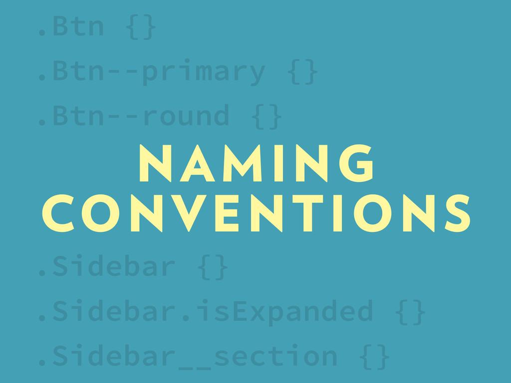NAMING CONVENTIONS .Sidebar {} .Sidebar.isExpan...