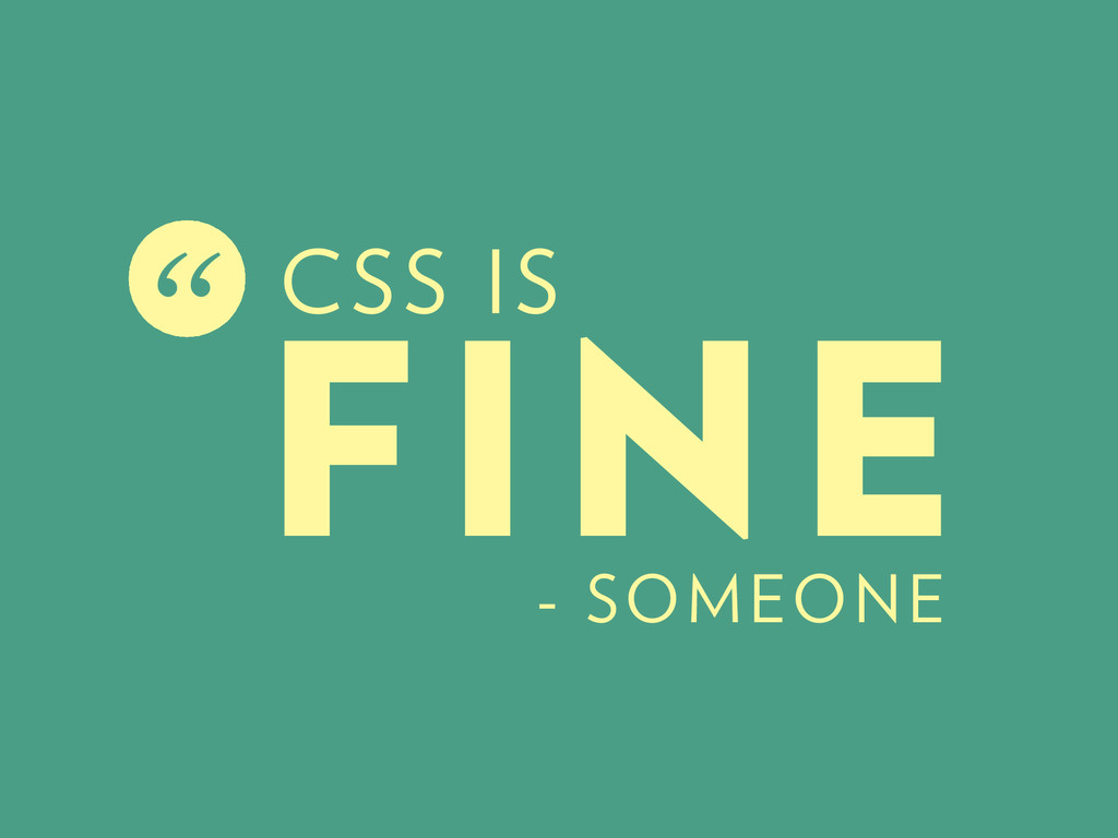 "FINE "" - SOMEONE CSS IS"