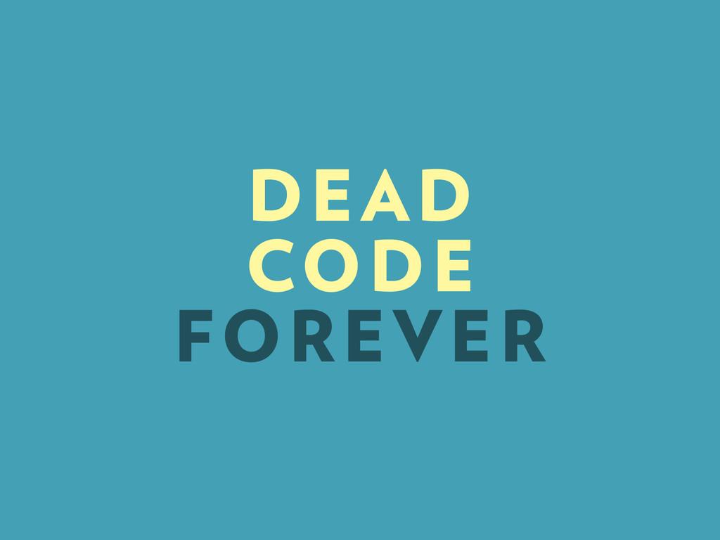 DEAD CODE FOREVER
