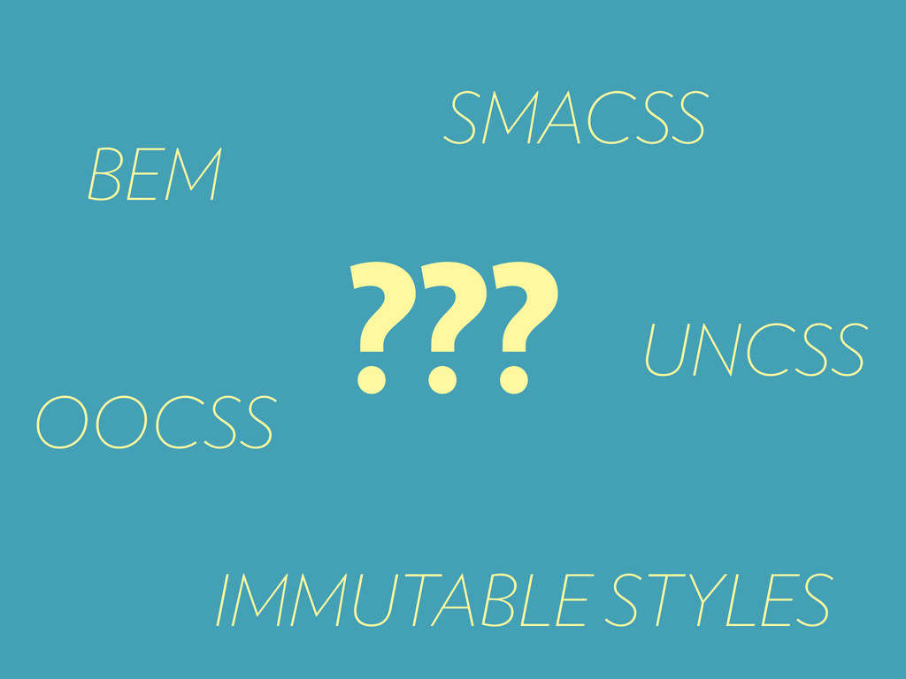 BEM SMACSS OOCSS UNCSS IMMUTABLE STYLES ???