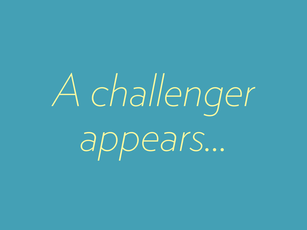 A challenger appears…