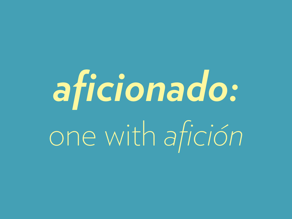 aficionado: one with afición