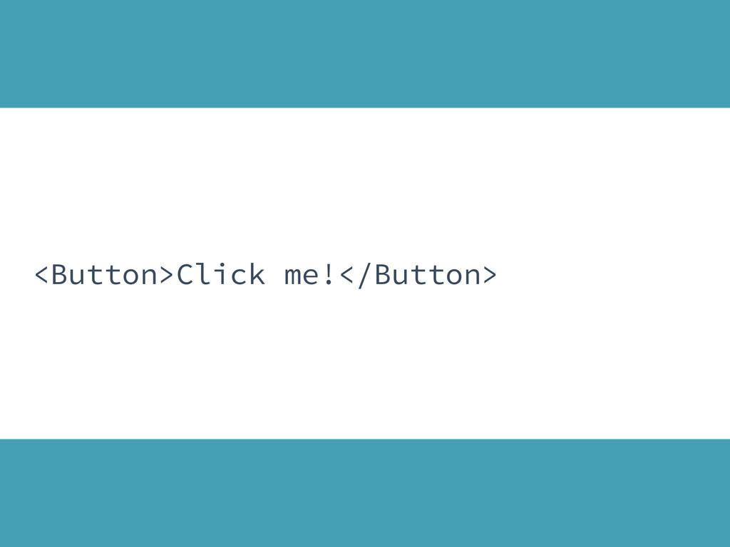 <Button>Click me!</Button>