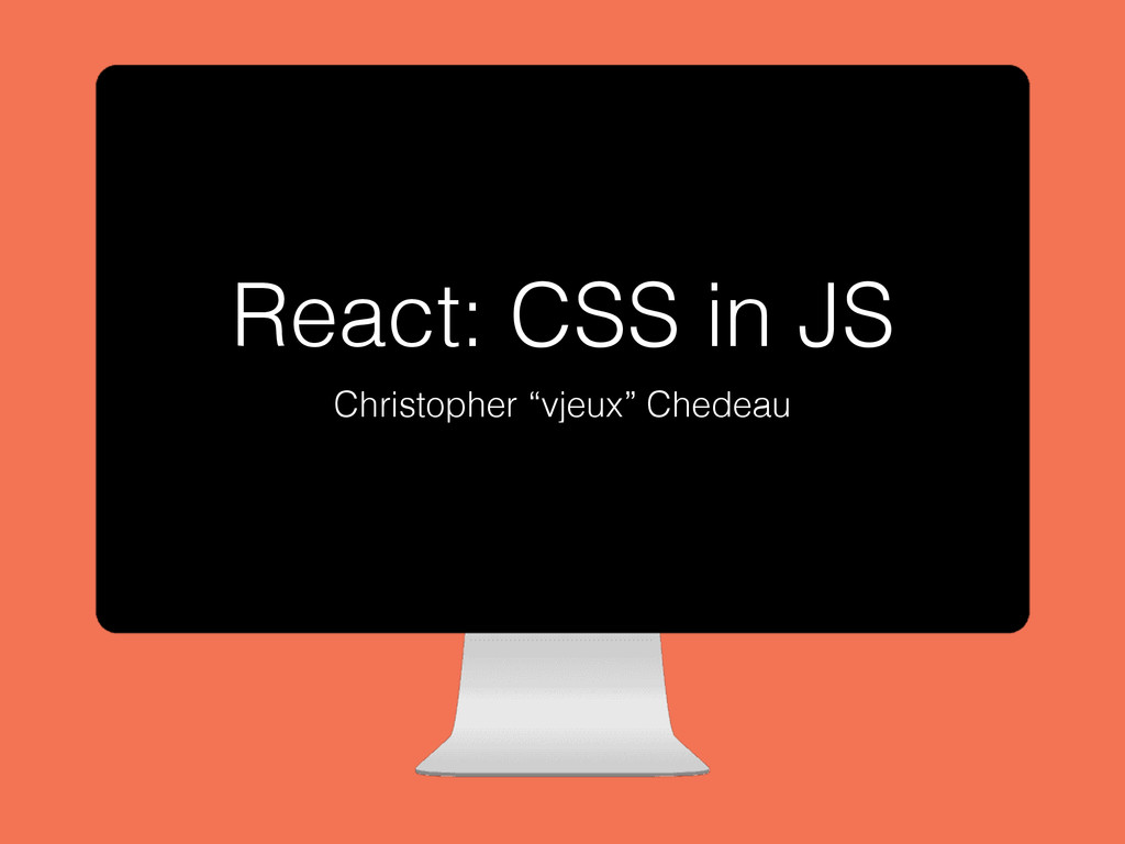 "Christopher ""vjeux"" Chedeau React: CSS in JS"