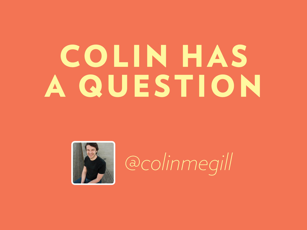 COLIN HAS A QUESTION @colinmegill