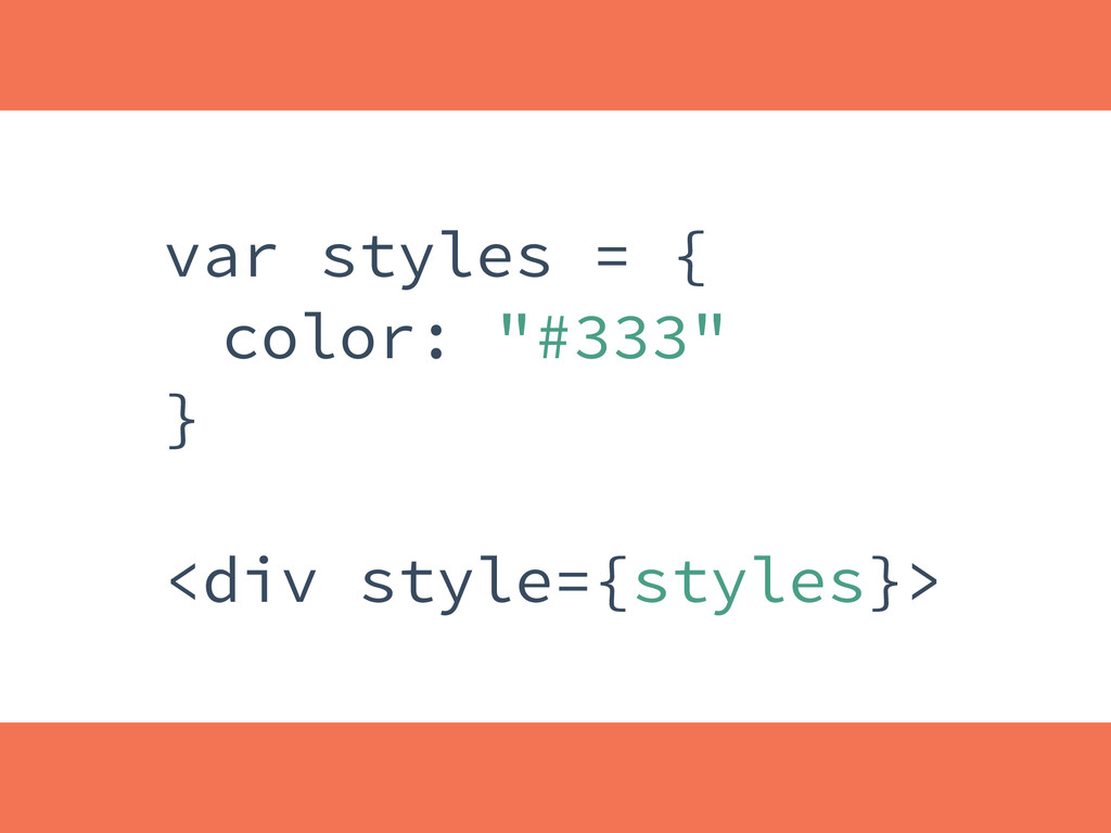 """var styles = { color: """"#333"""" } <div style={styl..."""