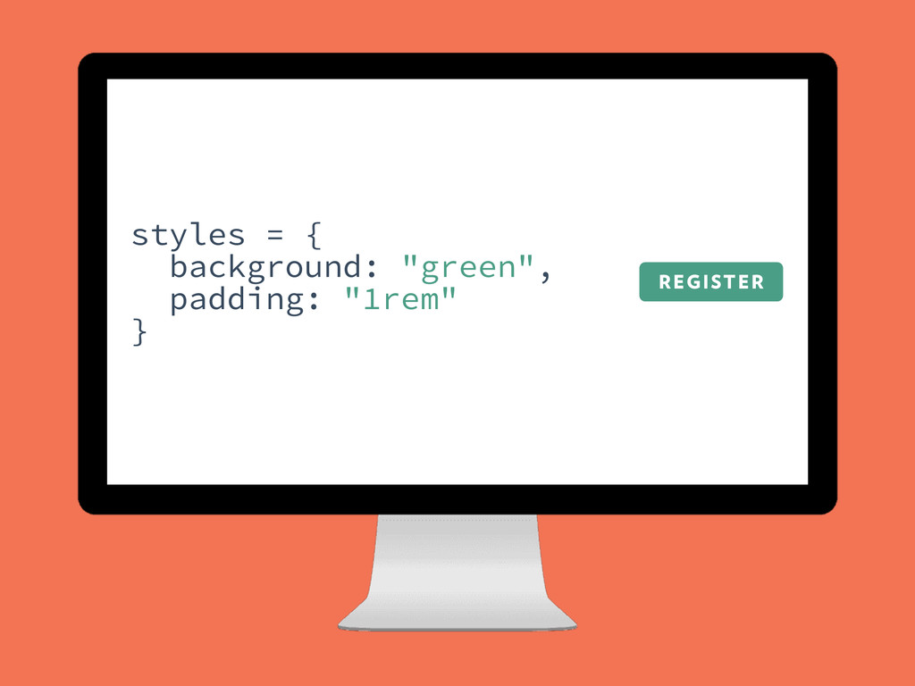 "REGISTER styles = { background: ""green"", paddin..."