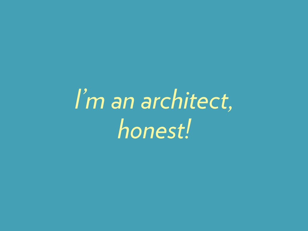 I'm an architect, honest!