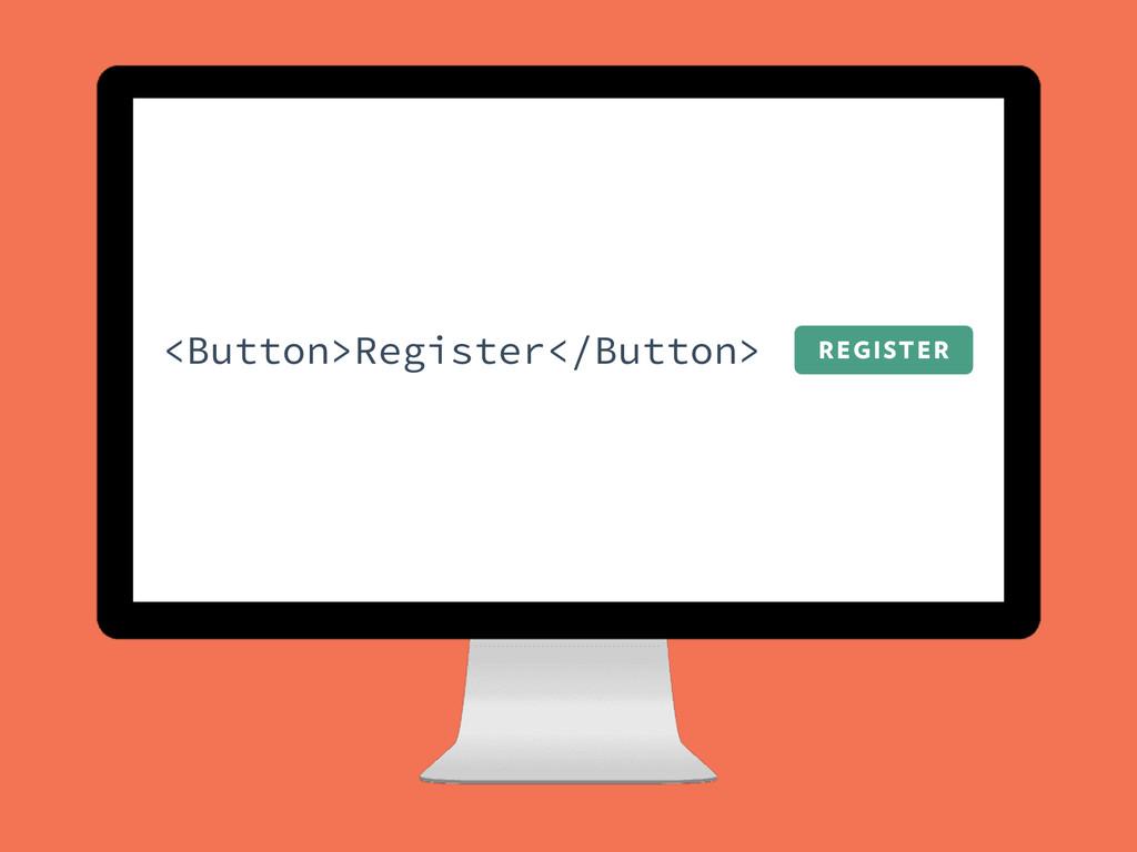 REGISTER <Button>Register</Button>