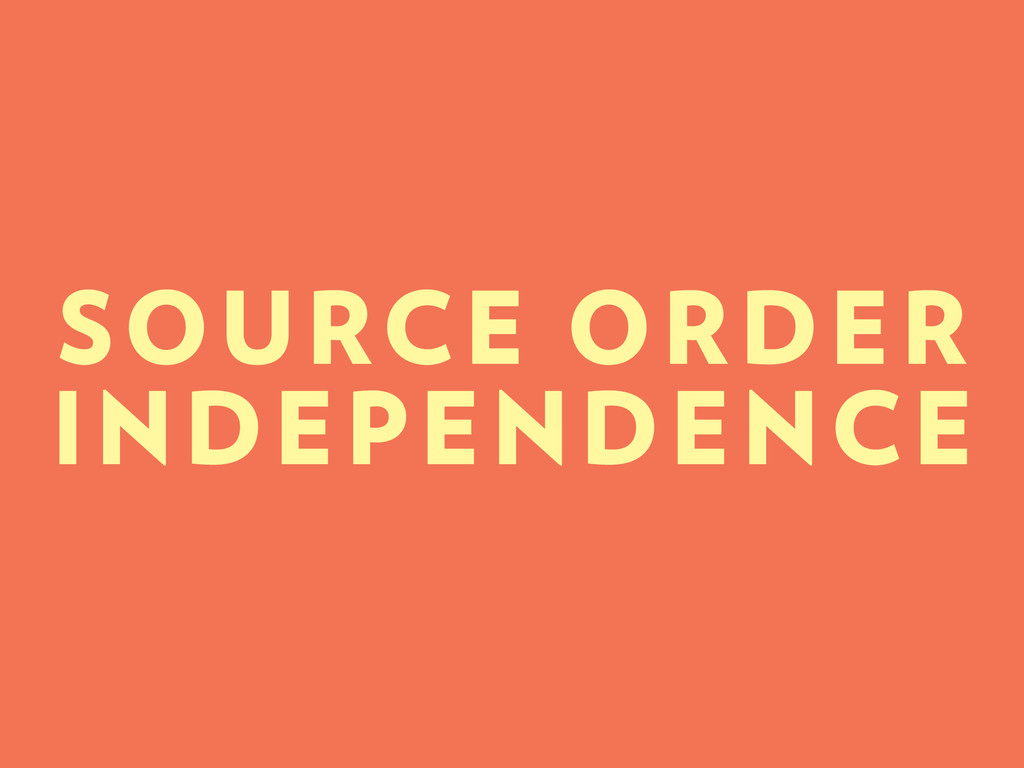 SOURCE ORDER INDEPENDENCE