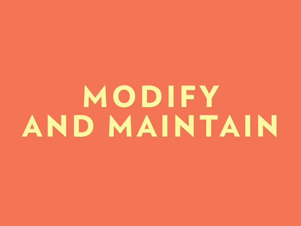 MODIFY AND MAINTAIN