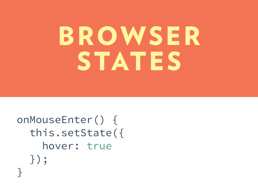 BROWSER STATES onMouseEnter() { this.setState({...