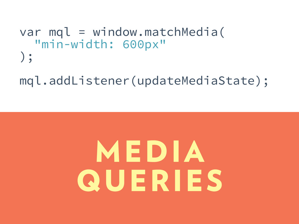 "MEDIA QUERIES var mql = window.matchMedia( ""min..."