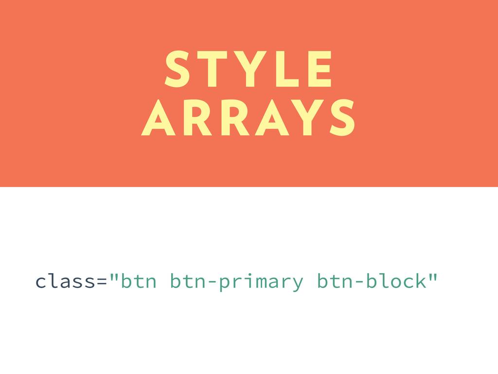 "class=""btn btn-primary btn-block"" STYLE ARRAYS"