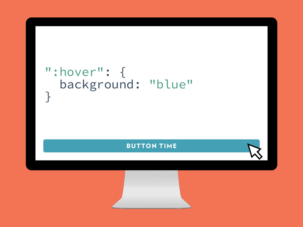 "BUTTON TIME "":hover"": { background: ""blue"" }"