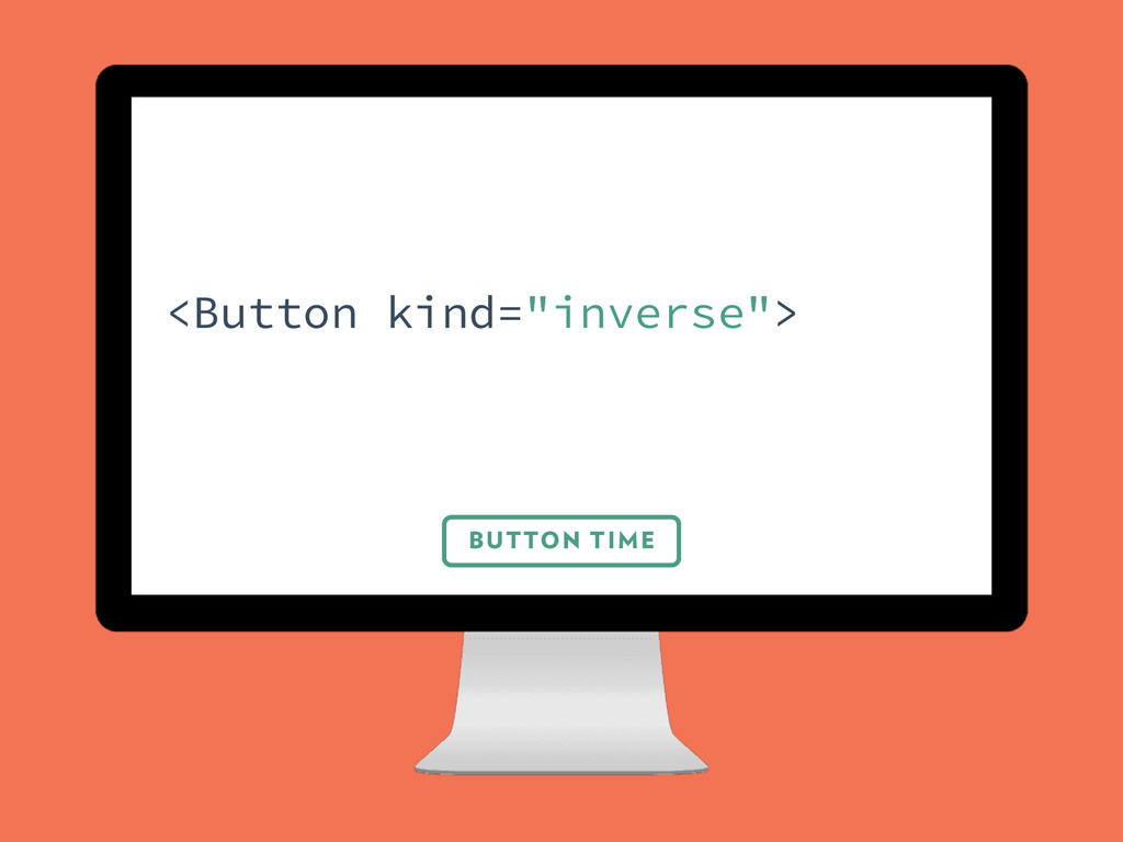 "BUTTON TIME <Button kind=""inverse"">"