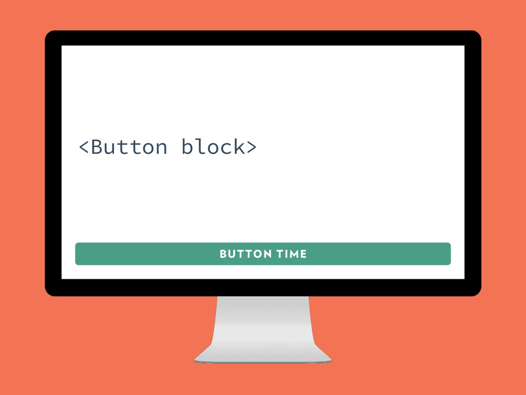 BUTTON TIME <Button block>