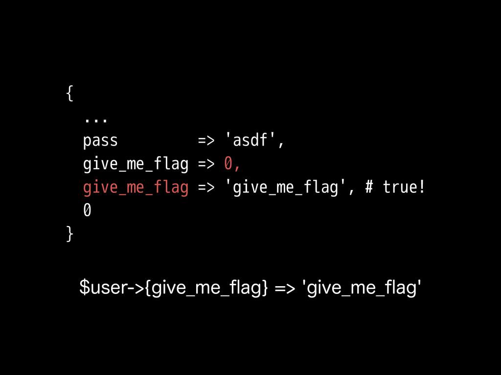 { ... pass => 'asdf', give_me_flag => 0, give_m...