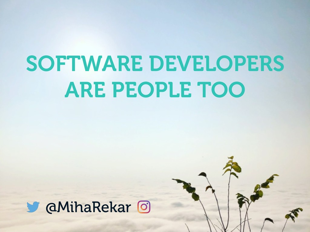 @MihaRekar SOFTWARE DEVELOPERS ARE PEOPLE TOO