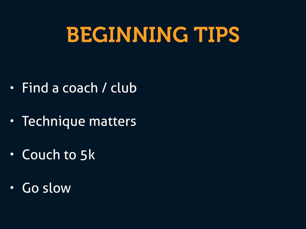 BEGINNING TIPS • Find a coach / club • Techniqu...