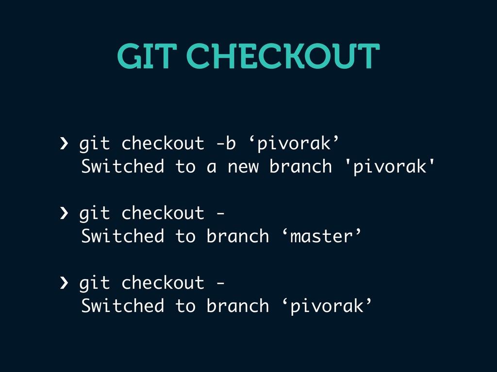 GIT CHECKOUT › git checkout -b 'pivorak' Switch...